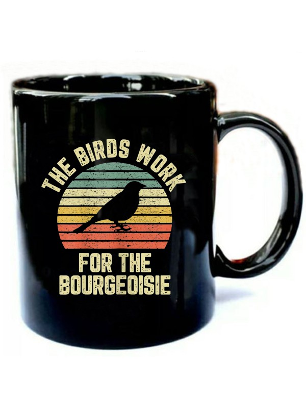 Funny-The-Birds-Work-for-the-Bourgeoisie-Tshirt.jpg
